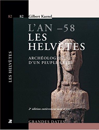 L'an -58. Les Helvètes: Archéologie d'un peuple celte.