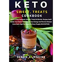 Keto Sweet Treats Cookbook: Quick & Easy Ketogenic Dessert, Treats,Fat Bombs  Recipes that'll Satisfy Your Sweet Tooth, Boost Your Energy And Reverse Disease ... High-Fat Dessert )2019 ED. (English Edition)