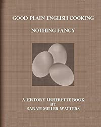 Good Plain English Cooking Nothing Fancy: A History Usherette Book