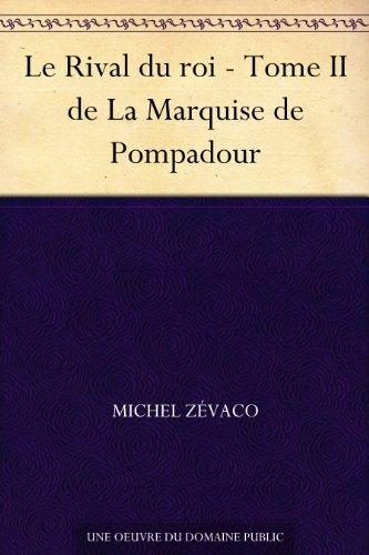 Couverture du livre Le Rival du roi - Tome II de La Marquise de Pompadour