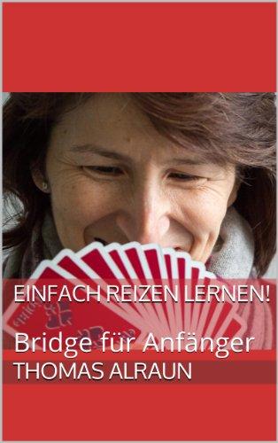 Einfach Reizen lernen!: Bridge für Anfänger (Bridge-bücher-kartenspiel)