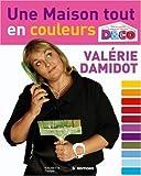 Une maison tout en couleurs : Tous les conseils et astuces de Valérie Damidot...