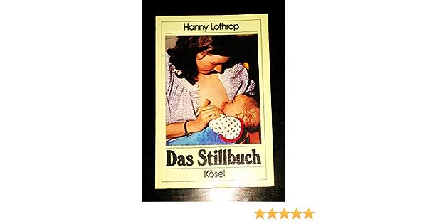Hannah Lothrop Das Stillbuch Verlag Kosel Auflage 18 Auflage Amazon De Bucher