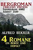 Bergroman Sammelband 4002 August 2019 - 4 Romane um Berge und Heimat (German Edition)