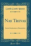 Nas Trevas: Sonetos Sentimentaes e Humoristicos (Classic Reprint)