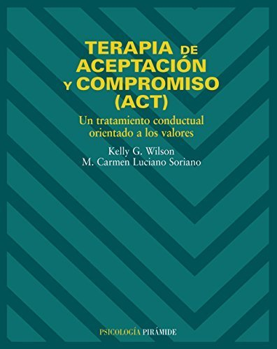 Terapia de aceptacion y compromiso (ACT) (Psicologia / Psychology) (Spanish Edition) by Wilson, Kelly G., Luciano Soriano, M. Carmen (2007) Paperback