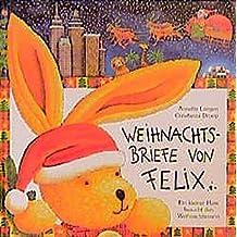 Weihnachtsbriefe von Felix: Ein kleiner Hase besucht den Weihnachtsmann