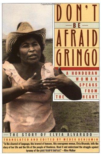 Don't Be Afraid, Gringo: A Honduran Woman Speaks From The Heart: The Story of Elvia Alvarado by Elvia Alvarado (1989) Paperback