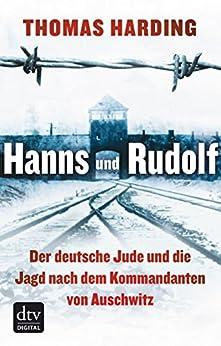 Hanns und Rudolf: Der deutsche Jude und die Jagd nach dem Kommandanten von Auschwitz Mit zahlreichen s/w-Abbildungen