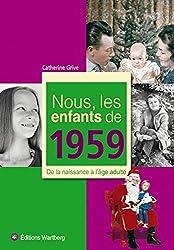 Nous, les enfants de 1959 : De la naissance à l'âge adulte
