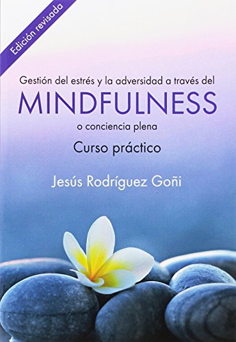 Gestión del estrés y la adversidad a través del mindfulness. Curso práctico por Jesús Rodríguez Goñi