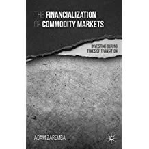 The Financialization of Commodity Markets: Investing During Times of Transition