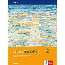 Leben gestalten / Schülerbuch 7. und 8. Jahrgangsstufe: Unterrichtswerk für den katholischen Religionsunterricht am Gymnasium....