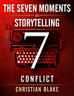 The Seven Moments In Storytelling - How To Use Conflict (English Edition) von [Blake, Christian]