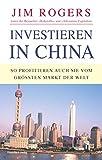 Investieren in China: So profitieren auch Sie vom größten Markt der Welt - Jim Rogers
