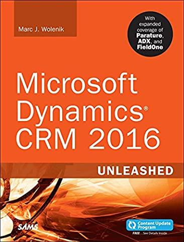 Microsoft Dynamics CRM 2016 Unleashed (includes Content Update Program): With Expanded Coverage of Parature, ADX and