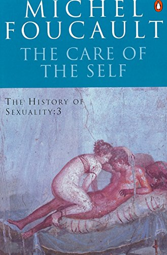 The History of Sexuality: The Care of the Self: The Care of the Self v. 3 (Penguin History)