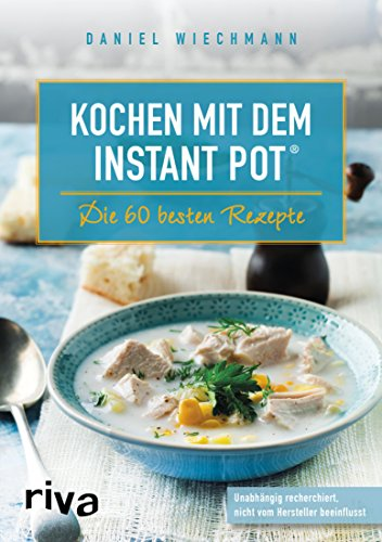 Kochen mit dem Instant Pot®: Die 60 besten Rezepte (Rezepte Crockpot Gesunde)