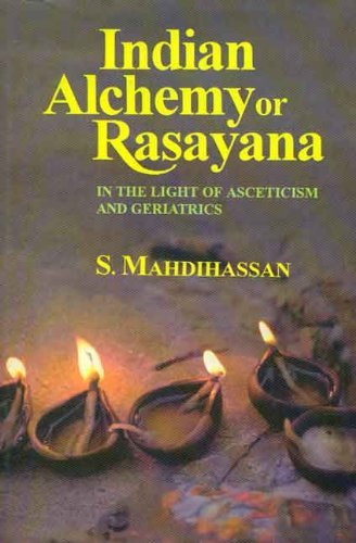 Indian Alchemy or Rasayana: In the Light of Asceticism and Geriatrics by S. Mahdihassa (2002-01-01)