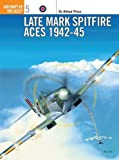 Late Mark Spitfire Aces 1942-45 (Aircraft of the Aces)