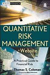 Quantitative Risk Management, + Website: A Practical Guide to Financial Risk by Thomas S. Coleman (2012-05-08)