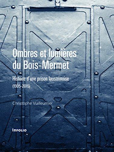 Ombres et lumière du Bois-Mermet. Histoire d'une prison lausannoise (1905-2015)