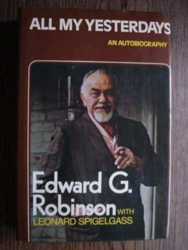 All my yesterdays: an autobiography by Edward G. ROBINSON (1974-08-01)