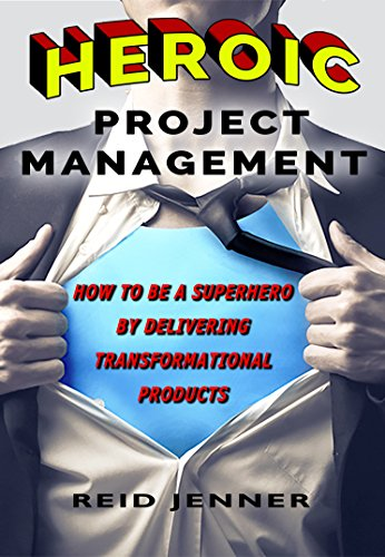 Heroic Project Management: How to be a Superhero to your Customers by Delivering Transformational Products (English Edition)