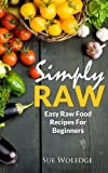 Simply Raw: Easy Raw Food Recipes For Beginners (English Edition)