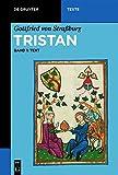 Gottfried von Stra?burg: Tristan: [Text und ?bersetzung]: Bd. 1: Text (Unver?nd. 5. Abdr. nach dem 3., mit einem auf Grund von Friedrich Rankes ... Bd. 2: ?bersetzung (de Gruyter Texte)