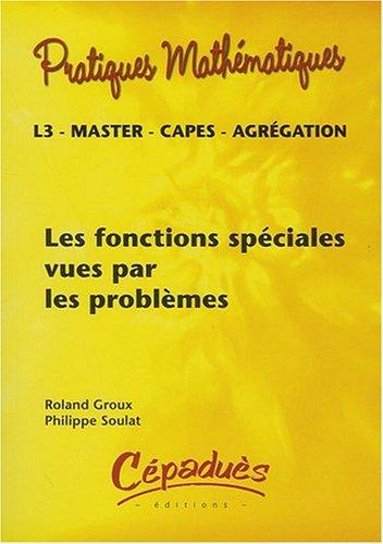 Les Fonctions Spéciales Vues par les Problèmes - Collection : Pratiques Mathématiques
