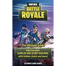 Fortnite: Battle Royale: The Ultimate Guide to Improve Your GUNPLAY AND SECRET BUILDING with Hidden Chests and more!