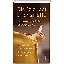Die Feier der Eucharistie: Gedanken, Gebete, Meditationen