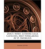 Doct. Mrt. Luthers Lilla Cateches, Med Frklaring AF O. Swebilius (Paperback)(Danish) - Common