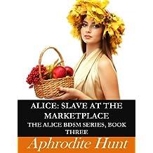 Alice: Slave at the Marketplace (Alice BDSM Book 3) (English Edition)
