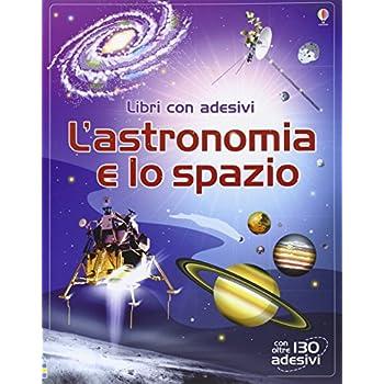 L'astronomia E Lo Spazio. Libri Per Informarsi