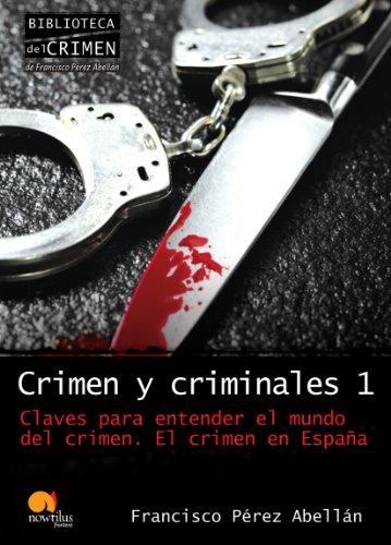 Crimen y criminales I: El crimen en España: 1 (Biblioteca del crimen) por Francisco Pérez Abellán