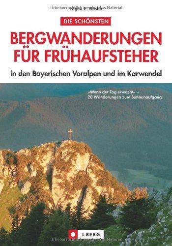 Die schönsten Bergwanderungen für Frühaufsteher in den Bayerischen Voralpen und im Karwendel