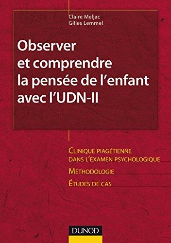 Observer et comprendre la pensée de l'enfant avec l'UDN-II: Clinique piagétienne dans l'examen psychologique. Méthodologie. Etudes de cas par Claire Meljac