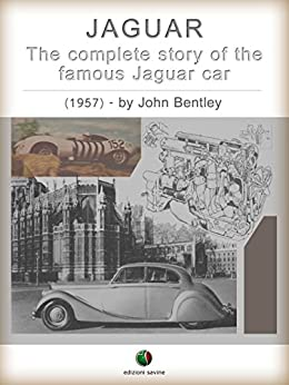 JAGUAR - The complete Story of the famous Jaguar Car (History of the Automobile) by [Bentley, John]