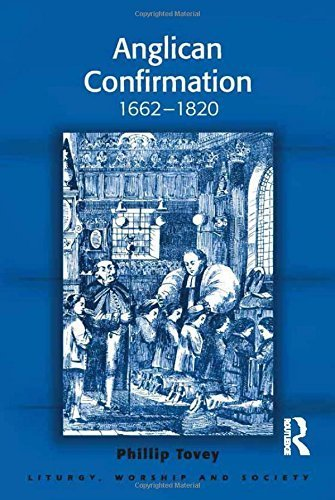 Anglican Confirmation: 1662-1820 (Liturgy, Worship and Society Series) by Phillip Tovey (2016-03-18)
