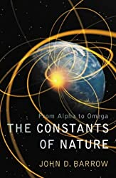 The Constants of Nature: From Alpha to Omega -The Numbers That Encode the Deepest Secrets of the Universe by John D. Barrow (2002-08-01)