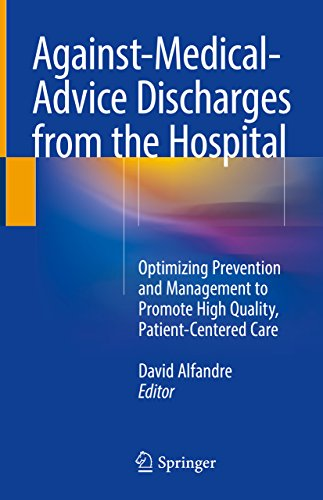 Against‐medical‐advice Discharges From The Hospital: Optimizing Prevention And Management To Promote High Quality, Patient-centered Care por David Alfandre epub