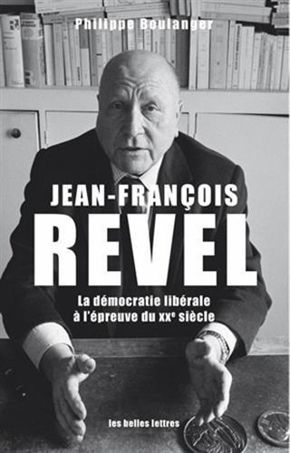 Jean-Franois Revel: La dmocratie librale  l'preuve du XXe siecle