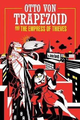 [Otto Von Trapezoid and the Empress of Thieves] (By (author) Jesse Baruffi) [published: October, 2015]