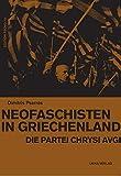 Neofaschisten in Griechenland: Die Partei Chrysi Avgi - Dimitris Psarras