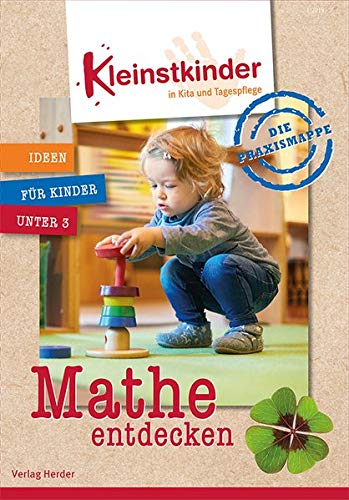 Die Praxismappe: Mathe entdecken: Kleinstkinder in Kita und Tagespflege: Ideen für Kinder unter 3
