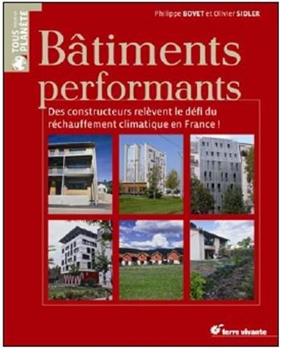 Batiments performants : Des constructeurs relèvent le défi du réchauffement climatique en France ! par Philippe Bovet, Olivier Sidler