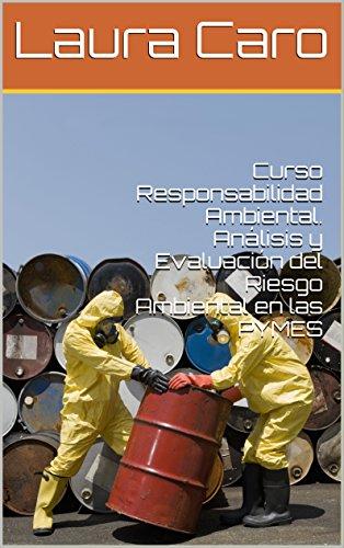 Curso Responsabilidad Ambiental. Análisis y Evaluación del Riesgo Ambiental en las PYMES por Laura Caro