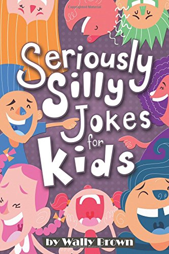 Seriously Silly Jokes for Kids: Joke Book for Boys and Girls ages 7-12
